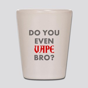 DO YOU EVEN VAPE BRO? Shot Glass