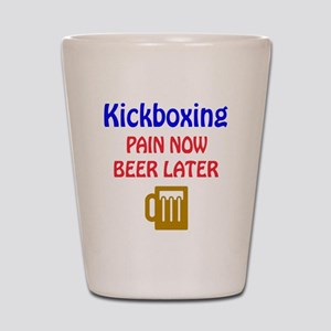 Kick Boxing Pain now Beer later Shot Glass