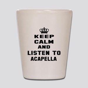 Keep calm and listen to Acapella Shot Glass