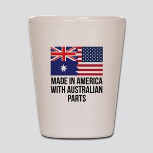 Made In America With Australian Parts Shot Glass