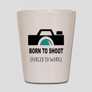 Born to Shoot Forced to Work Shot Glass