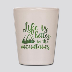 Life's Better Mountains Shot Glass