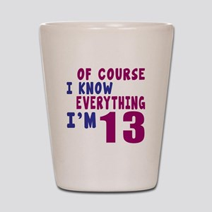 I Know Everythig I Am 13 Shot Glass