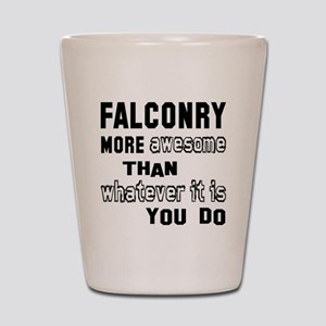 Falconry more awesome than whatever it Shot Glass
