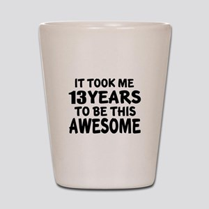 13 Years To Be This Awesome Shot Glass