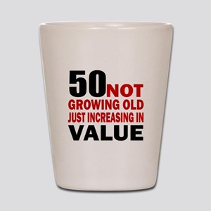 50 Not Growing Old Shot Glass
