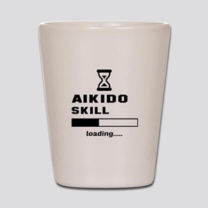 Aikido Skill Loading..... Shot Glass