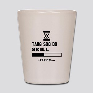 Tang Soo do Skill Loading..... Shot Glass