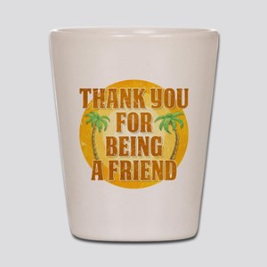 Thank You for Being a Friend Shot Glass