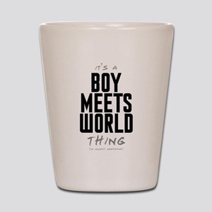 It's a Boy Meets World Thing Shot Glass
