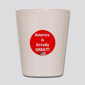 America is already great! Shot Glass