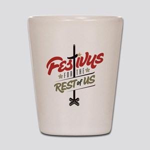 FESTIVUS FOR THE REST OF US™ Shot Glass