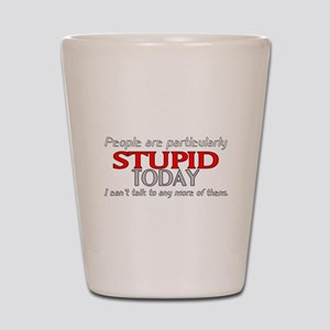 People are Stupid Quote Shot Glass