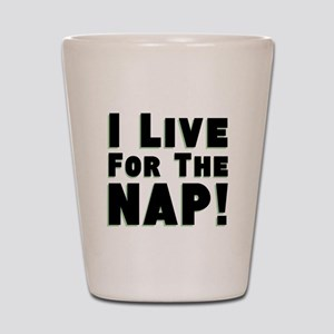 Live for the Nap Shot Glass
