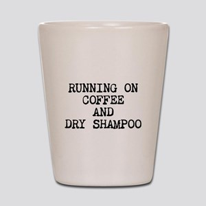 Running on coffee and dry shampoo Shot Glass
