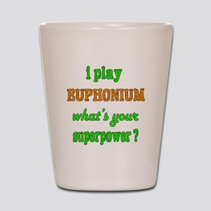 I play Euphonium what's your superpower Shot Glass