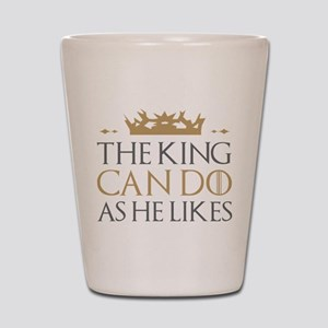 The King Can Do As He Likes Shot Glass
