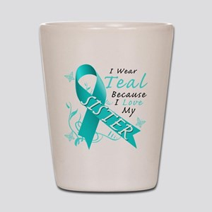 I Wear Teal Because I Love My Sister Shot Glass