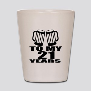 To My 21 Years Birthday Designs Shot Glass