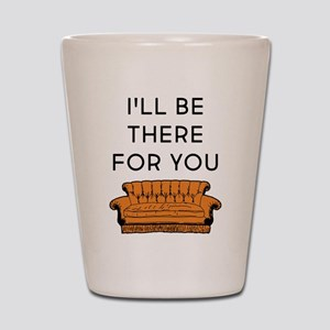 I'll Be There For You Shot Glass