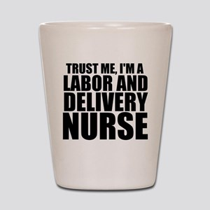 Trust Me, I'm A Labor And Delivery Nurse Shot