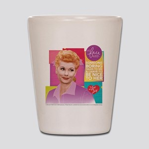 I Love Lucy Someone Boring Shot Glass