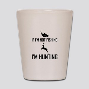 Not Fishing Then Hunting Shot Glass