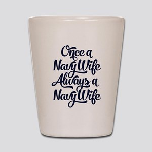Once A Navy Wife Shot Glass
