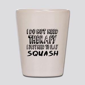 I Just Need To Play Squash Shot Glass