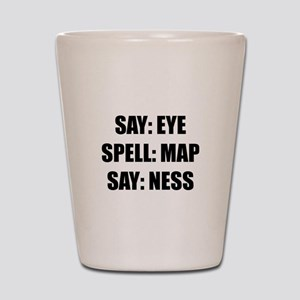 Say Eye Spell MAP Say Ness Shot Glass