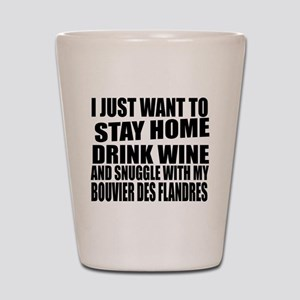I Just Want To Stay Home With Bouvier D Shot Glass