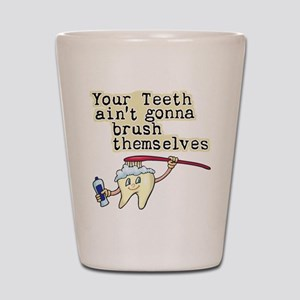 Your Teeth Ain't Gonna Brush Shot Glass