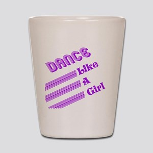 Dance Like A Girl Shot Glass
