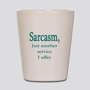 Sarcasm, service i offer Shot Glass