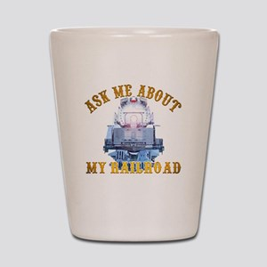 Ask Me About My Railroad Shot Glass