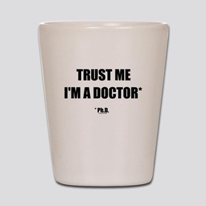 Trust The PhD (Streamlined) Shot Glass