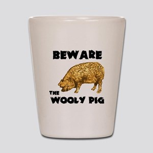 Beware the Wooly Pig Shot Glass