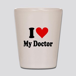 I Love My Doctor: Shot Glass