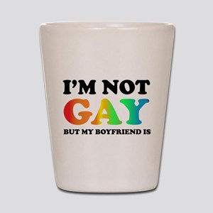 I'm not gay but my boyfriend is Shot Glass