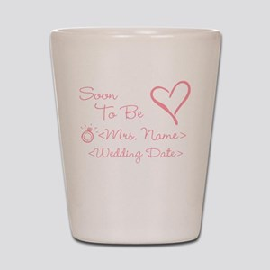 Customize Soon To Be Mrs. (Name) Shot Glass