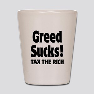 Greed Sucks Tax The Rich Shot Glass