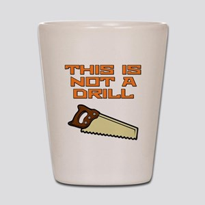 This is not a Drill Saw Shot Glass