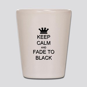 Keep Calm Fade to Black Shot Glass