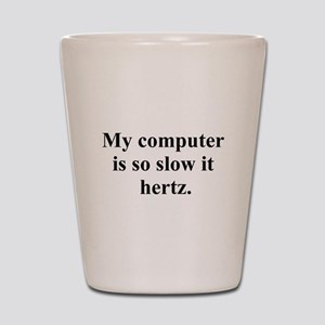 slow computer Shot Glass