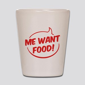 Me want food! Shot Glass