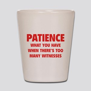 Patience Shot Glass
