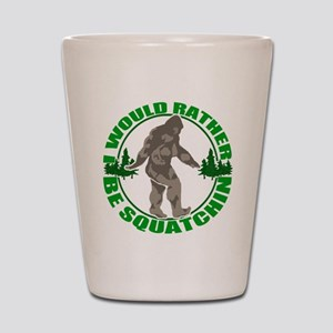 Rather be Squatchin G Shot Glass