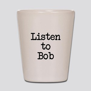 Listen to Bob Shot Glass