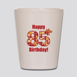 Happy 85th Birthday! Shot Glass