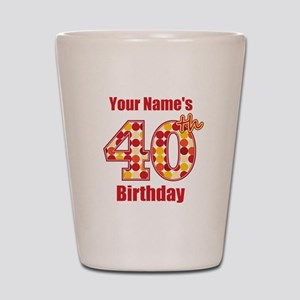Happy 40th Birthday - Personalized! Shot Glass